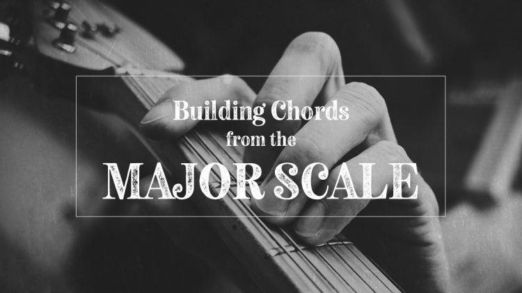 Building chords from the major scale