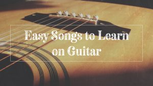 Top 5 easy songs to learn on guitar