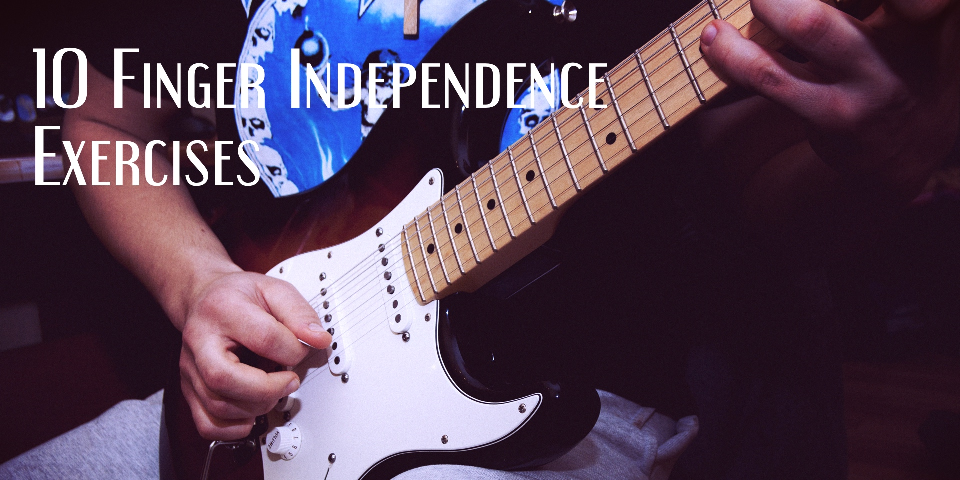 10 Finger Independence Exercises for Guitar