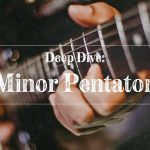 Deep Dive: The A Minor Pentatonic Scale